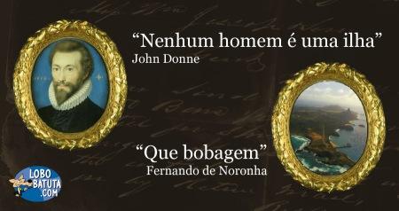 nenhum homem é uma ilha John Donne que bobagem Fernando de Noronha