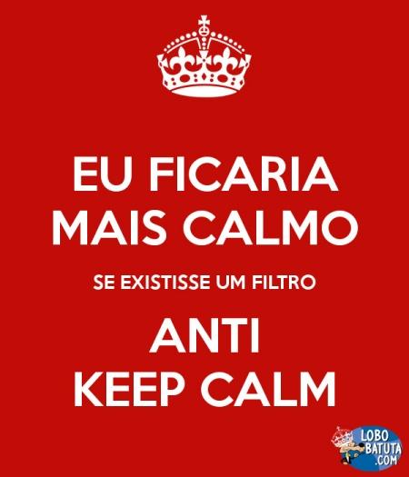 Eu ficaria mais calmo se existisse um filtro anti Keep Calm